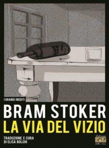 """""""LA VIA DEL VIZIO"""" prima di Dracula. L'inedito di Bram Stoker."""